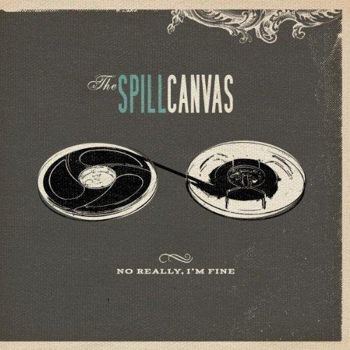 Bild 1: Spill Canvas, No really, I'm fine (2007)