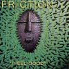 Friction, I feel good