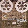 Robert M., Muzak