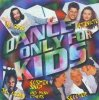 Dance only for Kids (17 tracks), Cosmix, DJ Bobo, Snap, Jazzy Jeff..