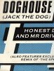 Honest Doc. & Mr Driver, Doghouse (Jack the dog)