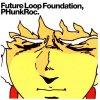 Future Loop Foundation, PHunkRoc. (1999)