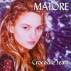 Matore, Crocodile tears