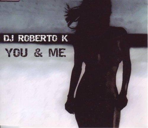 Фото 1: DJ Roberto K, You & me (2005)