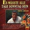 Fritz Graas, Es müsste alle Tage Sonntag sein