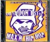 And Ya don't stop max'n Hip Hop,