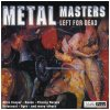 Metal Masters-Left for dead, Alice Cooper, Holocaust, Lenny Wolfe's Kingdom, Raven, Tribe of Judah...