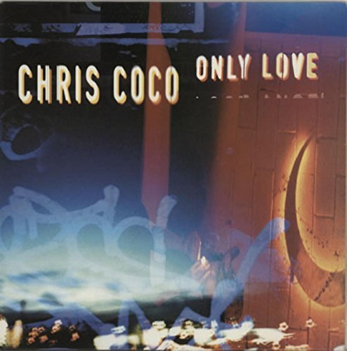 Bild 1: Chris Coco, Only love (Andrew Morris/Triple Hex/Album Mix)
