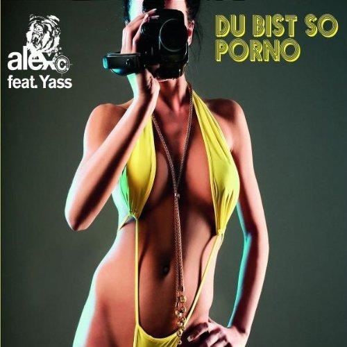 Bild 1: Alex C., Du bist so Porno (2008, feat. Yass)