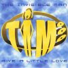 T.I.M. (The Invisible Man), Give a little love (1999; 2 versions, cardsleeve)
