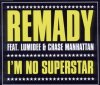 Remady, I'm no superstar (2010; 2 versions, feat. Lumidee, Chase Manhattan)