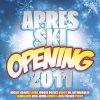 Aprés Ski 2011-Opening (More), Libero 5, Lorenz Büffel, Axel Fischer, Almklausi, Wir Sind Wir, Tiffany, Laserkraft 3D..