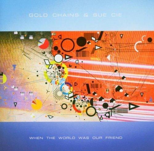 Bild 1: Gold Chains, When the world was our friend (2004, & Sue Cie)