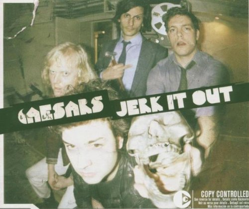 Bild 1: Caesars, Jerk it out (2005)