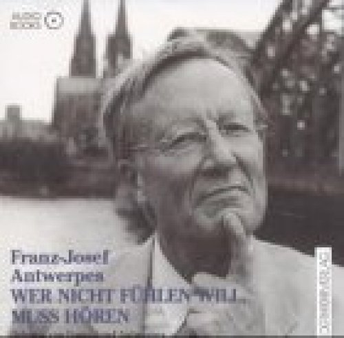 Bild 1: Franz-Josef Antwerpes, Wer nicht fühlen will, muss hören (1999)