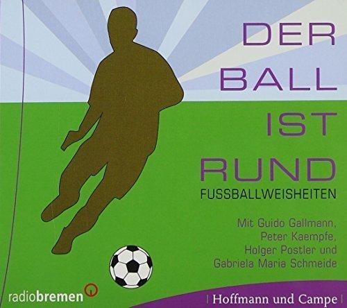Bild 1: Der Ball ist rund, Fussballweisheiten mit Guido Gallmann, Peter Kaempfe, Holger Postler.. (2006)