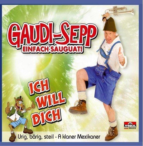 Bild 1: Gaudi-Sepp, Ich will dich