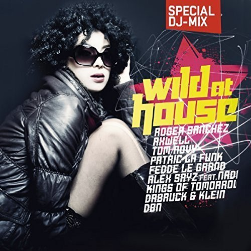 Bild 1: Wild at House 1 (2011, mixed by Djane Nic, Ian Siga), Wally Lopez & NDKJ, Melanie Morena feat. Andy P., Agent Greg feat. Abigail Bailey, Yasmeen & Danism..