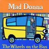 Mad Donna, Wheels on the bus (2 tracks, cardsleeve)