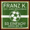 Franz K., So einfach!-Brasilien '14 (2014; 2 tracks, feat. Manni Breukmann)