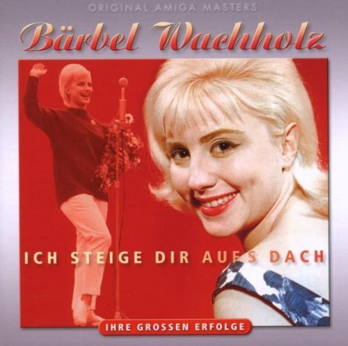 Bild 1: Bärbel Wachholz, Ich steige dir aufs Dach-Ihre grossen Erfolge (22 tracks)