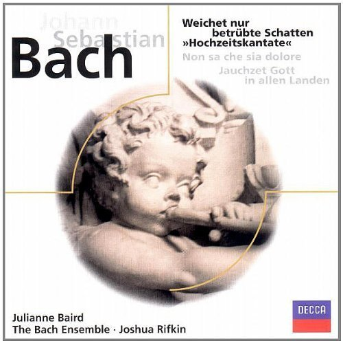 Bild 1: Bach, Weichet nur betrübte Schatten 'Hochzeitskantate/Non sa che sia dolore/Jauchzet Gott in allen Landen Julianne Baird, Bach Sensemble, Joshua Rifkin