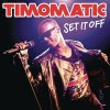 Timomatic, Set it off