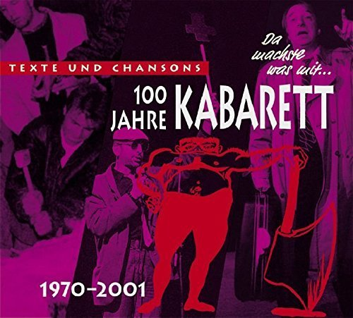 Bild 1: 100 Jahre Kabarett, Da machste was mit.. (Texte uns Chansons 1970-2001; 2006) Lore Lorentz, Wühlmäuse, Georg Kreisler, Jochen Steffen, Konstantin Wecker..
